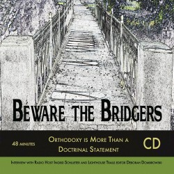 Beware the Bridgers: Orthodoxy is More Than a Doctrinal Statement