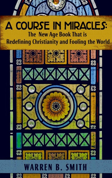 BOOKLET: A Course in Miracles: The New Age Book That is Redefining Christianity and Fooling the World